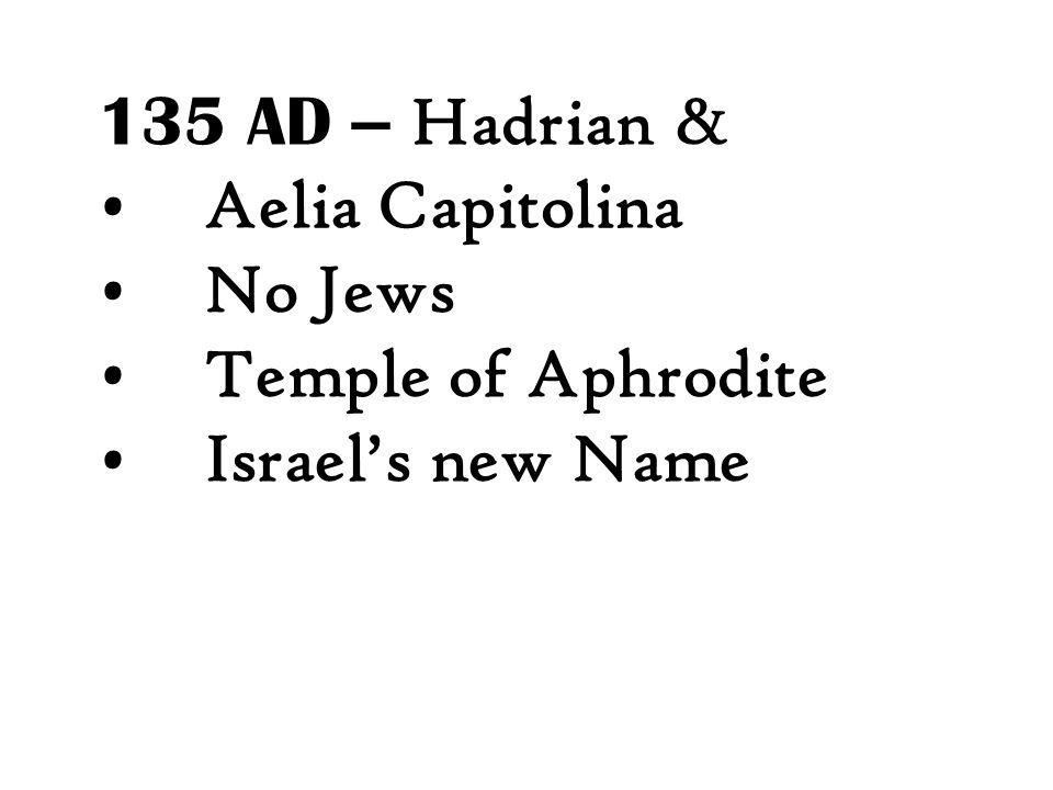 135 AD – Hadrian & Aelia Capitolina No Jews Temple of Aphrodite Israel's new Name
