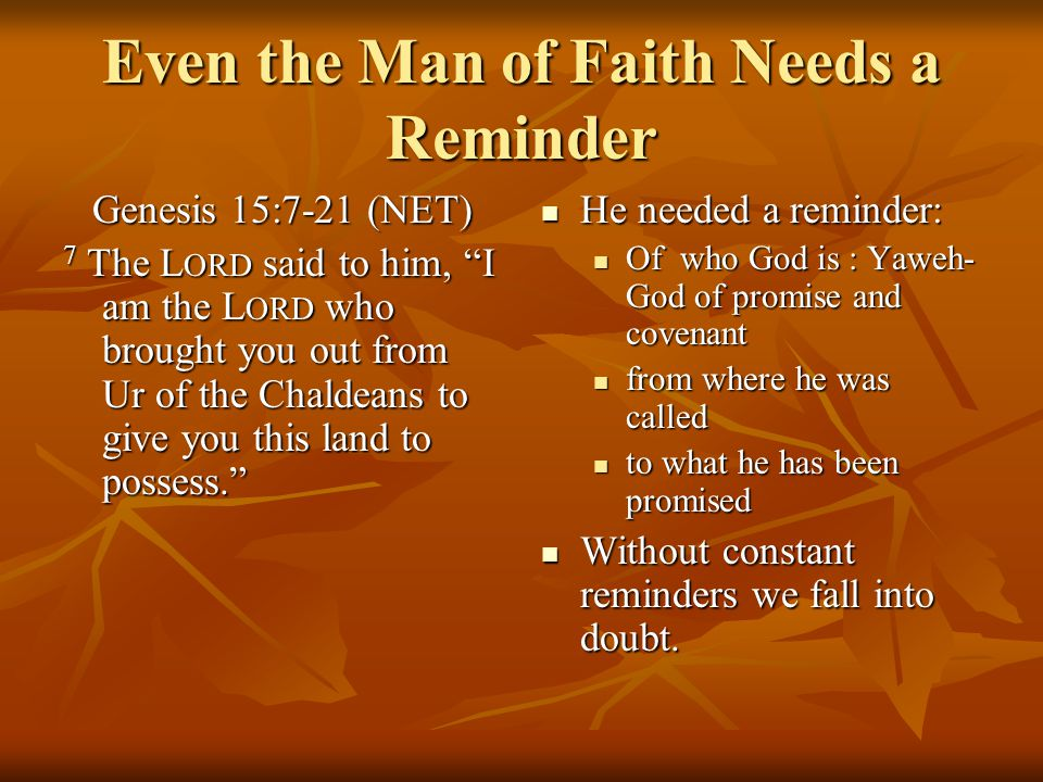 Even the Man of Faith Needs Confirmation 8 But Abram said, O sovereign L ORD, by what can I know that I am to possess it? Has God not told him.