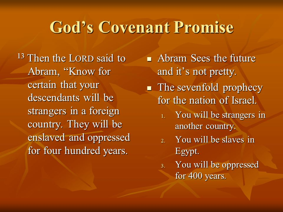 God's Covenant Promise 13 Then the L ORD said to Abram, Know for certain that your descendants will be strangers in a foreign country.