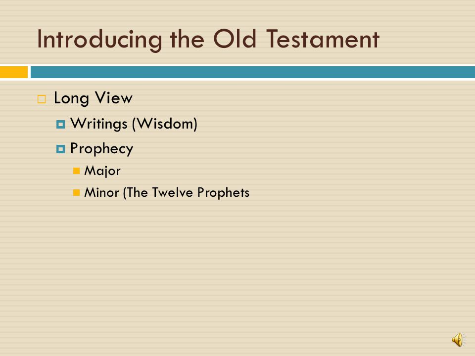 Introducing the Old Testament  Long View  Historical Books (Former Prophets) Promised Land Conquest Settlement and Struggle for survival Monarchy  Exile and the Post–Exilic period (Resettlement)