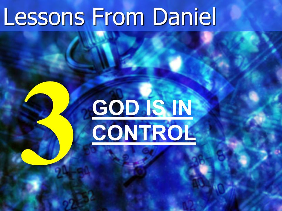 Lessons From Daniel GOD IS IN CONTROL 3