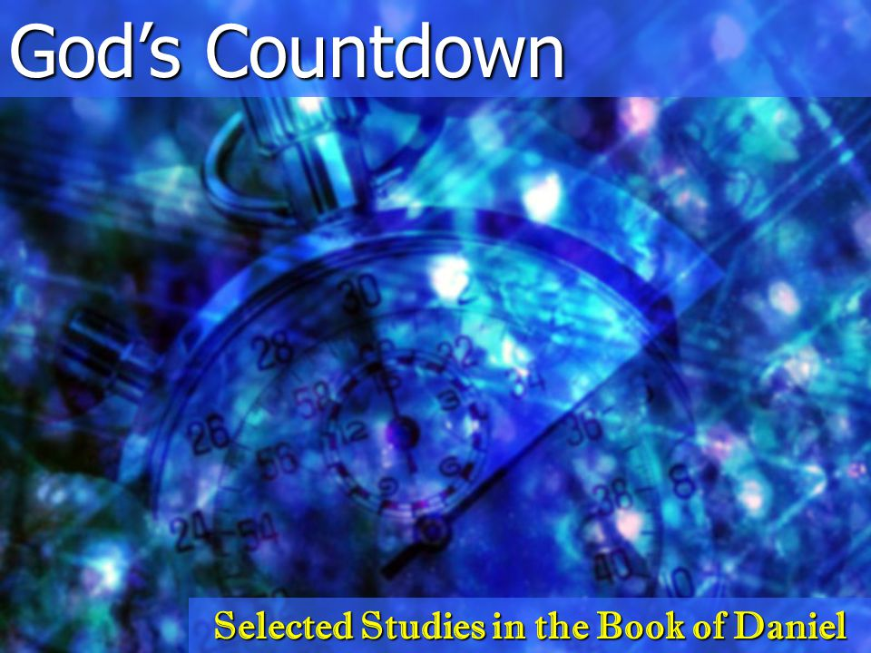 God's Countdown Selected Studies in the Book of Daniel