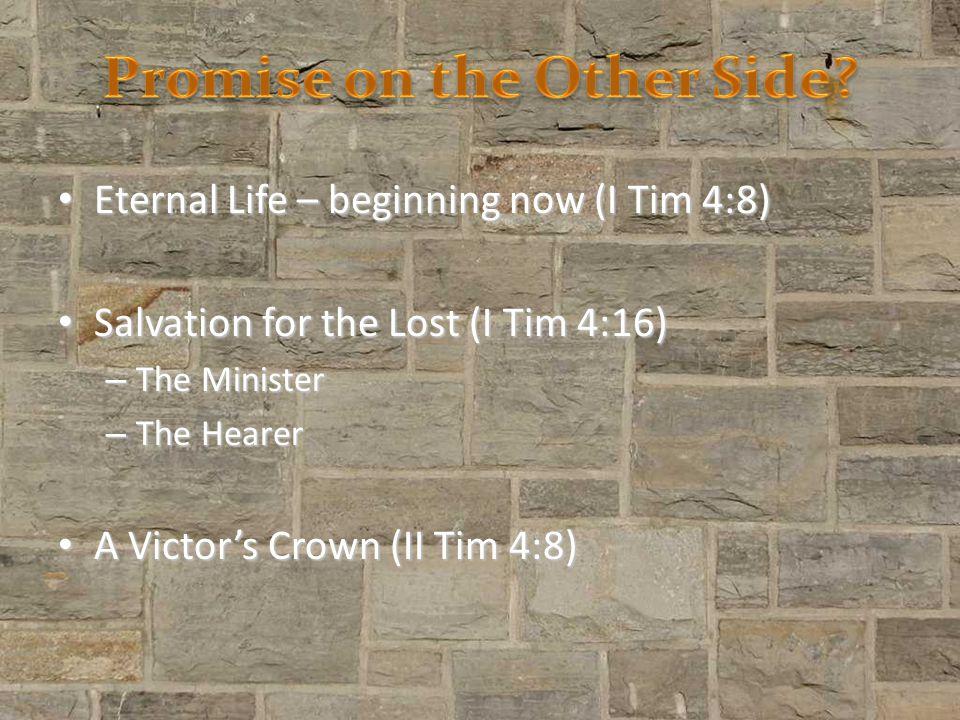 Eternal Life – beginning now (I Tim 4:8) Eternal Life – beginning now (I Tim 4:8) Salvation for the Lost (I Tim 4:16) Salvation for the Lost (I Tim 4:16) – The Minister – The Hearer A Victor's Crown (II Tim 4:8) A Victor's Crown (II Tim 4:8)