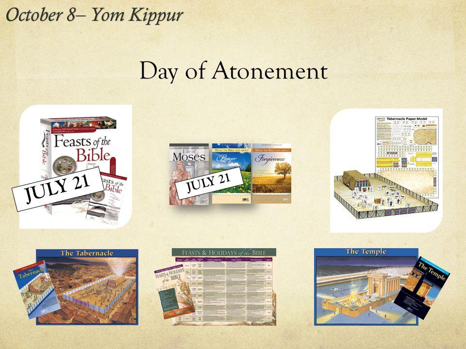 Day of Atonement October 8– Yom KippurOctober 8– Yom Kippur JULY 21
