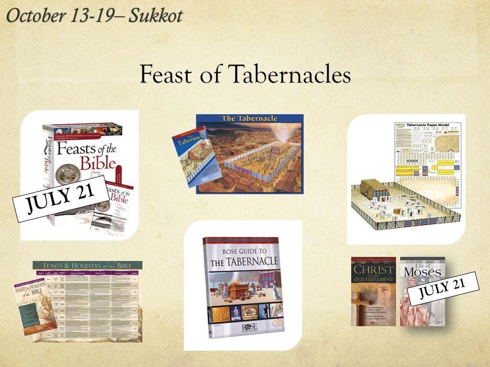 Feast of Tabernacles October 13-19– SukkotOctober 13-19– Sukkot JULY 21
