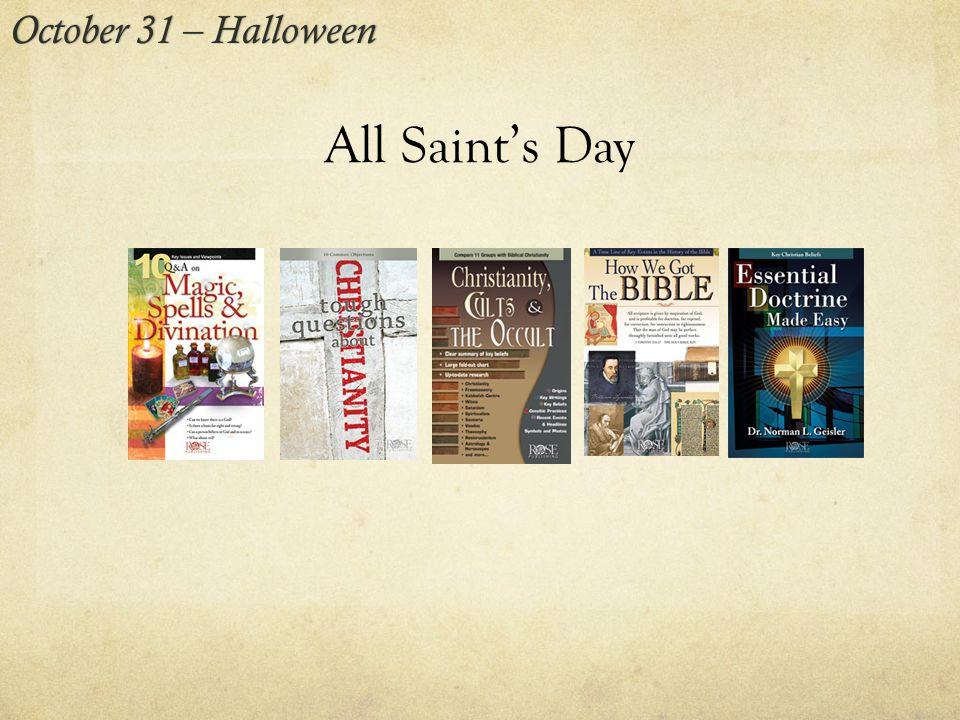 All Saint's Day October 31 – HalloweenOctober 31 – Halloween