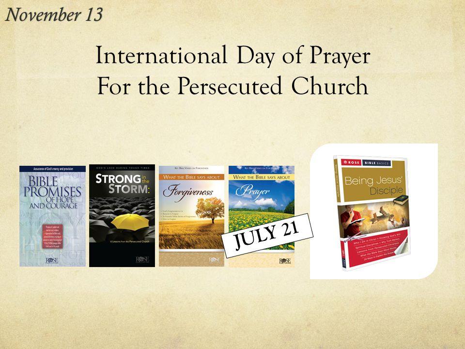 International Day of Prayer For the Persecuted Church November 13November 13 JULY 21