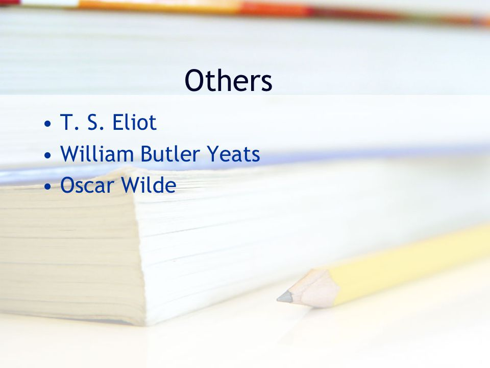 Others T. S. Eliot William Butler Yeats Oscar Wilde