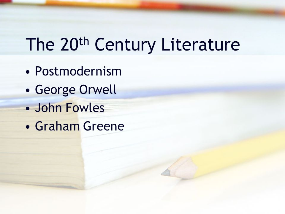 The 20 th Century Literature Postmodernism George Orwell John Fowles Graham Greene