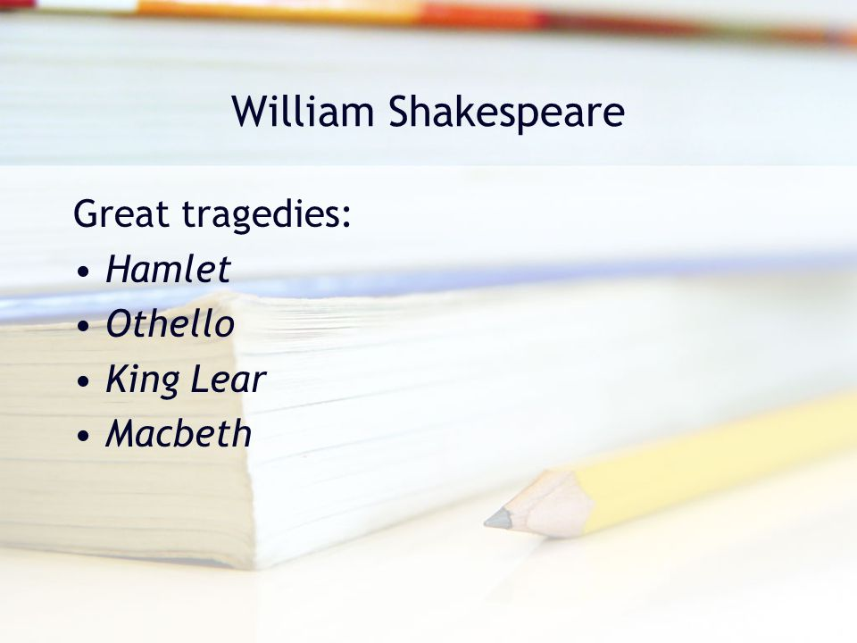 William Shakespeare Great tragedies: Hamlet Othello King Lear Macbeth
