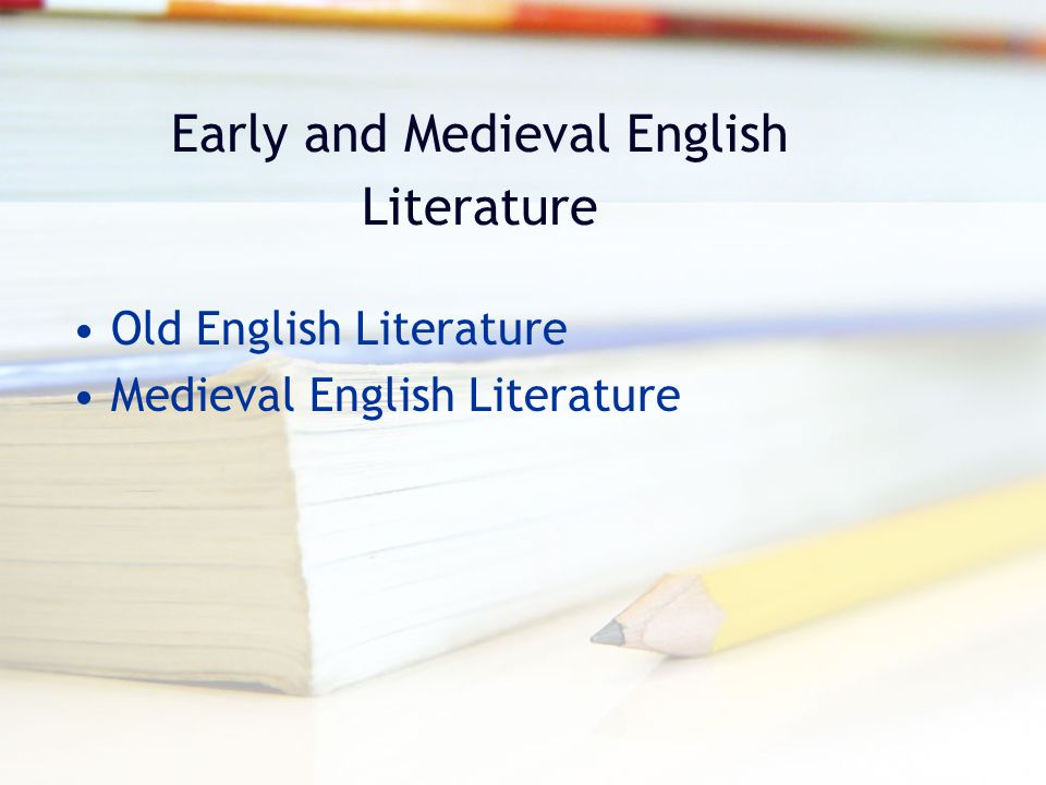 Early and Medieval English Literature Old English Literature Medieval English Literature