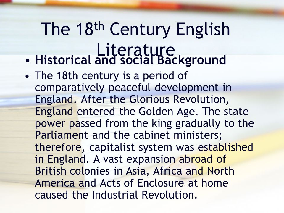 The 18 th Century English Literature Historical and social Background The 18th century is a period of comparatively peaceful development in England. A