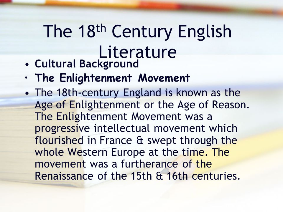 The 18 th Century English Literature Cultural Background The Enlightenment Movement The 18th-century England is known as the Age of Enlightenment or t