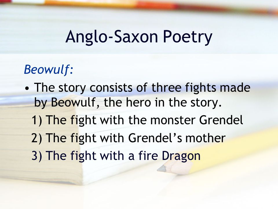 Alliteration The most striking feature in Beowulf is the use of alliteration.