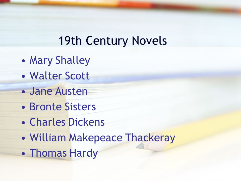 19th Century Novels Mary Shalley Walter Scott Jane Austen Bronte Sisters Charles Dickens William Makepeace Thackeray Thomas Hardy