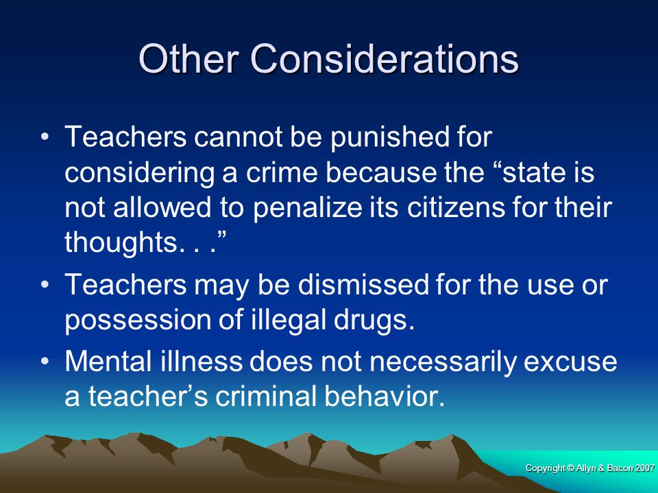 "Copyright © Allyn & Bacon 2007 Other Considerations Teachers cannot be punished for considering a crime because the ""state is not allowed to penalize"
