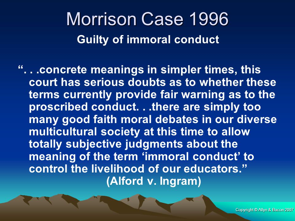 "Copyright © Allyn & Bacon 2007 Morrison Case 1996 Guilty of immoral conduct ""...concrete meanings in simpler times, this court has serious doubts as t"