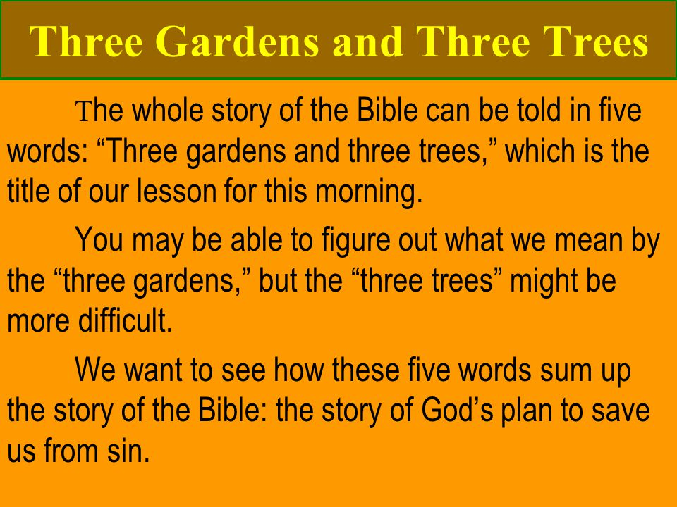 The Three Gardens & The Three Trees The 1 st Garden: The Garden of Eden Gen.