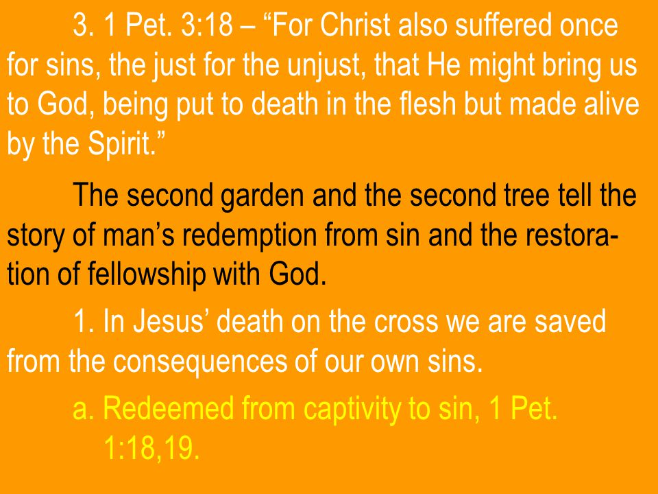 """3. 1 Pet. 3:18 – """"For Christ also suffered once for sins, the just for the unjust, that He might bring us to God, being put to death in the flesh but"""