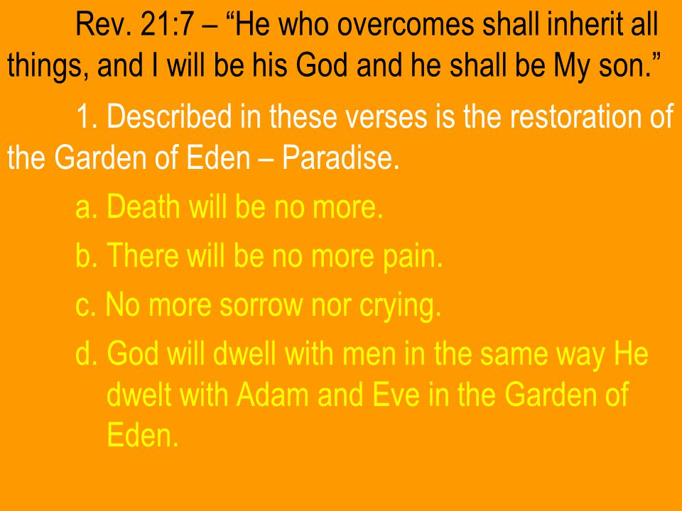 """Rev. 21:7 – """"He who overcomes shall inherit all things, and I will be his God and he shall be My son."""" 1. Described in these verses is the restoration"""