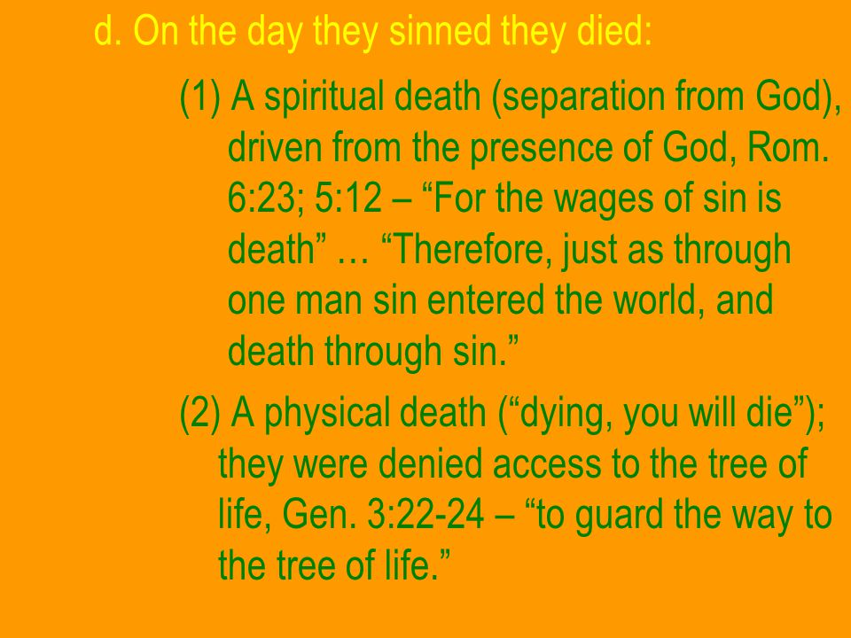 """d. On the day they sinned they died: (1) A spiritual death (separation from God), driven from the presence of God, Rom. 6:23; 5:12 – """"For the wages of"""
