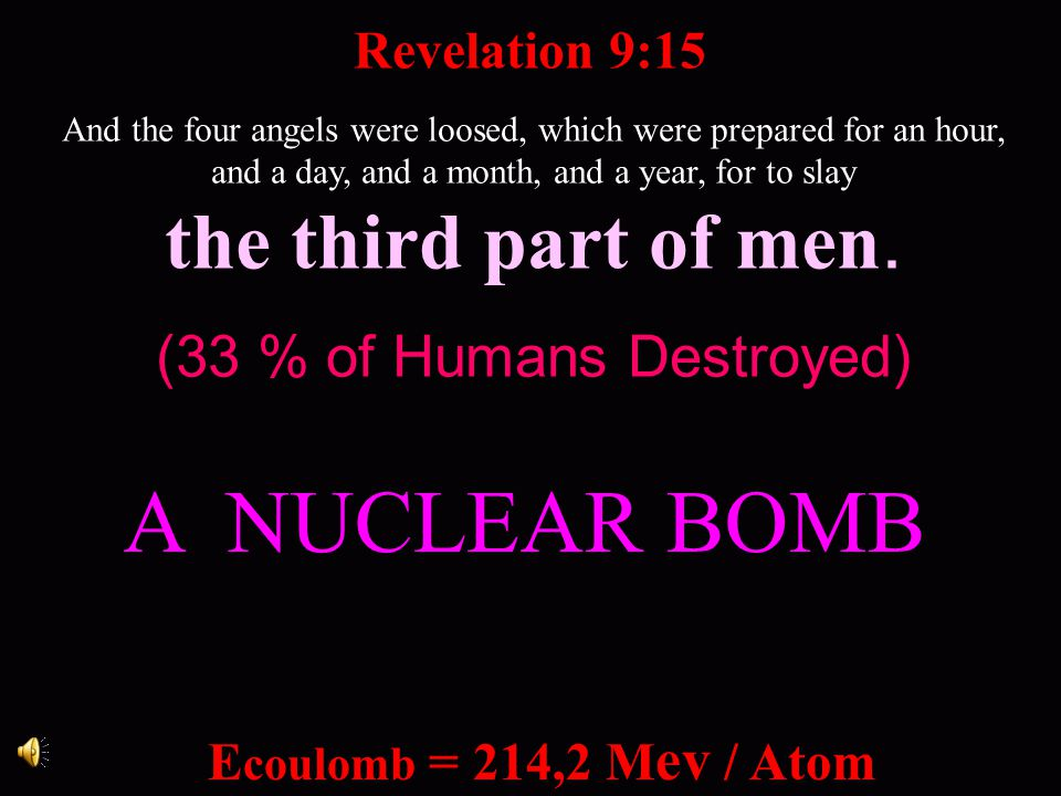E coulomb = 214,2 M ev / Atom And the four angels were loosed, which were prepared for an hour, and a day, and a month, and a year, for to slay the th