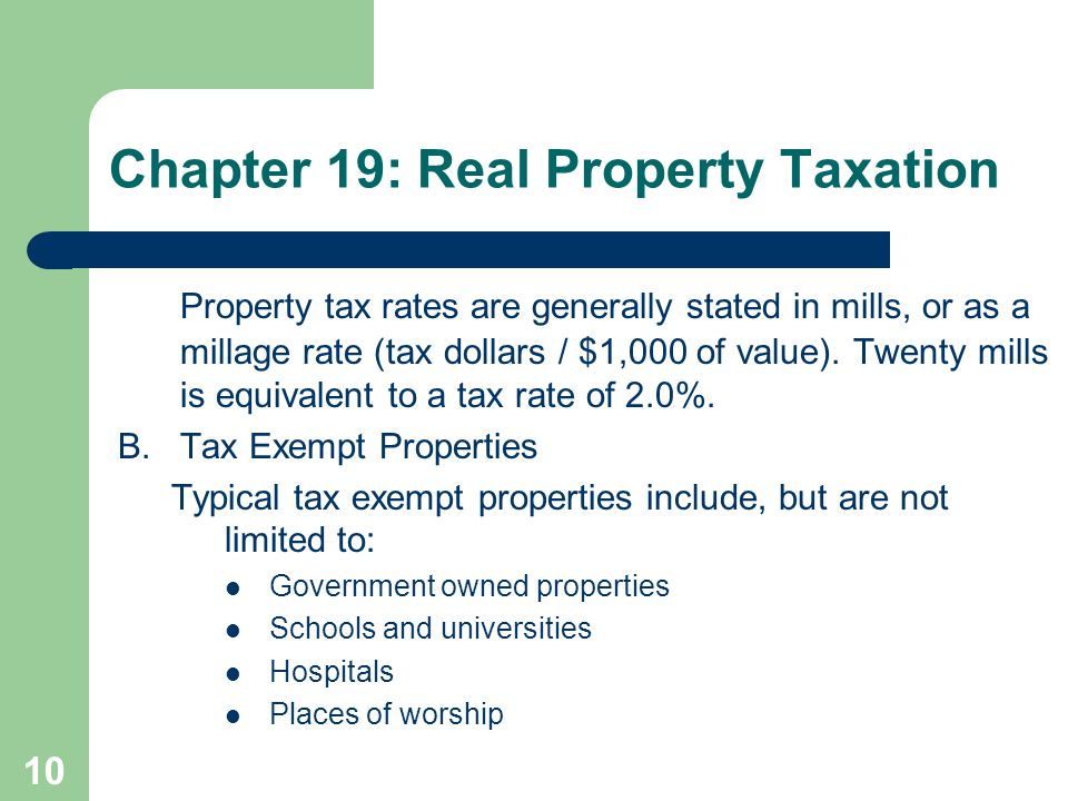10 Property tax rates are generally stated in mills, or as a millage rate (tax dollars / $1,000 of value). Twenty mills is equivalent to a tax rate of