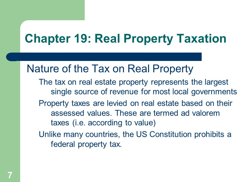 7 Nature of the Tax on Real Property The tax on real estate property represents the largest single source of revenue for most local governments Proper