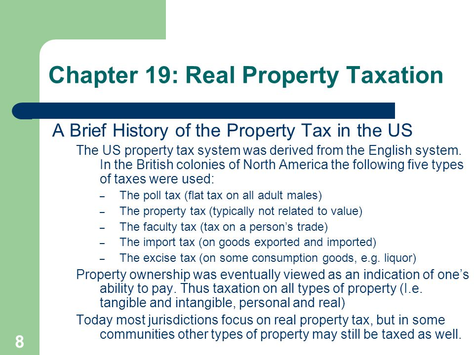 8 A Brief History of the Property Tax in the US The US property tax system was derived from the English system. In the British colonies of North Ameri
