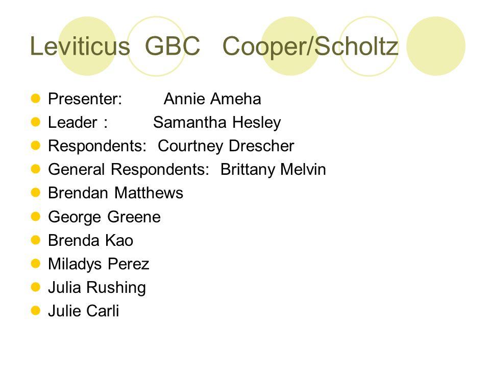 Leviticus GBC Cooper/Scholtz Presenter: Annie Ameha Leader : Samantha Hesley Respondents: Courtney Drescher General Respondents: Brittany Melvin Brend