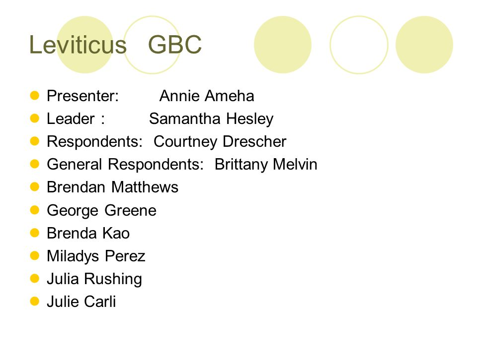 Leviticus GBC Presenter: Annie Ameha Leader : Samantha Hesley Respondents: Courtney Drescher General Respondents: Brittany Melvin Brendan Matthews Geo
