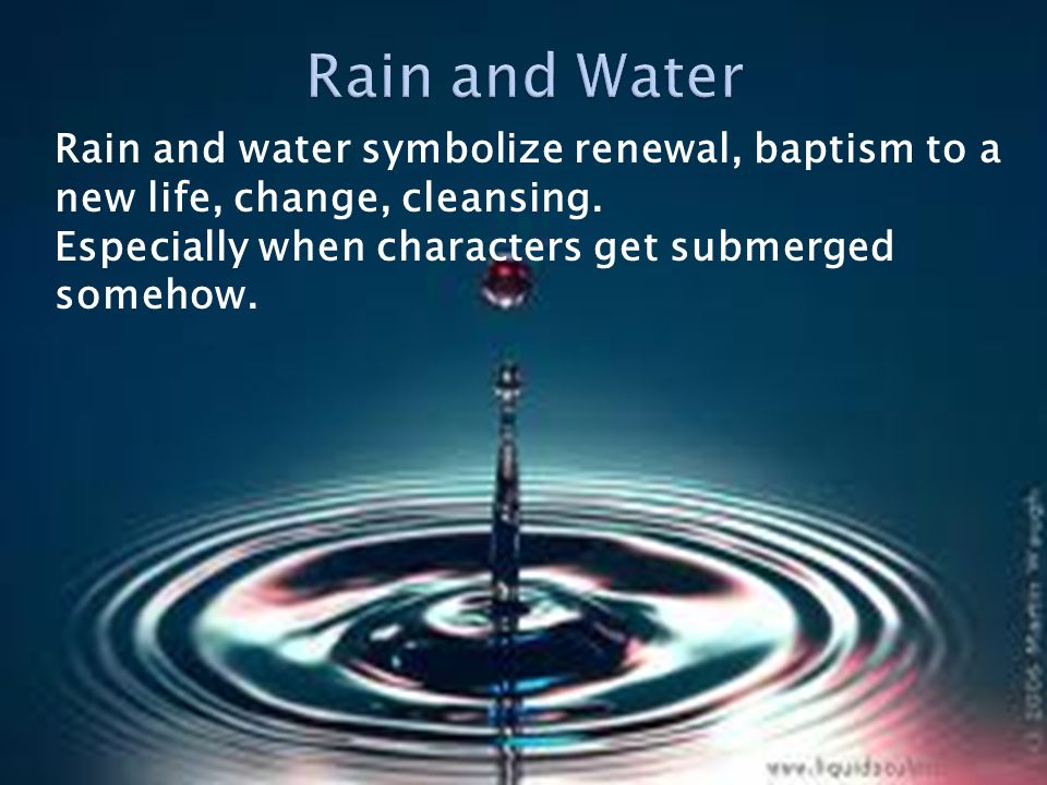 Rain and water symbolize renewal, baptism to a new life, change, cleansing.