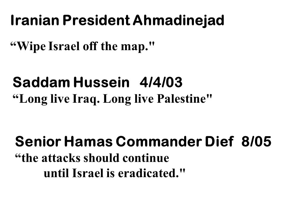 Iranian President Ahmadinejad Wipe Israel off the map. Saddam Hussein 4/4/03 Long live Iraq.