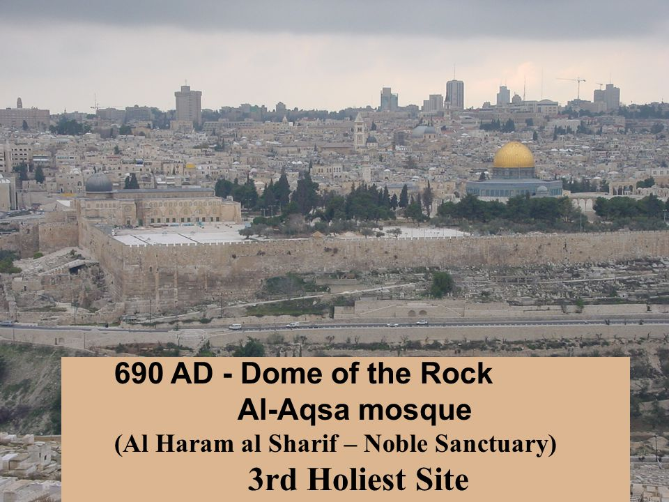 690 AD - Dome of the Rock Al-Aqsa mosque (Al Haram al Sharif – Noble Sanctuary) 3rd Holiest Site