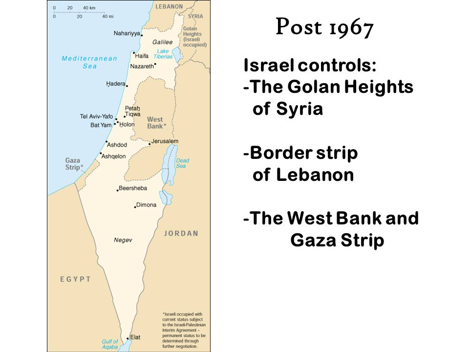 Post 1967 Israel controls: -The Golan Heights of Syria -Border strip of Lebanon -The West Bank and Gaza Strip