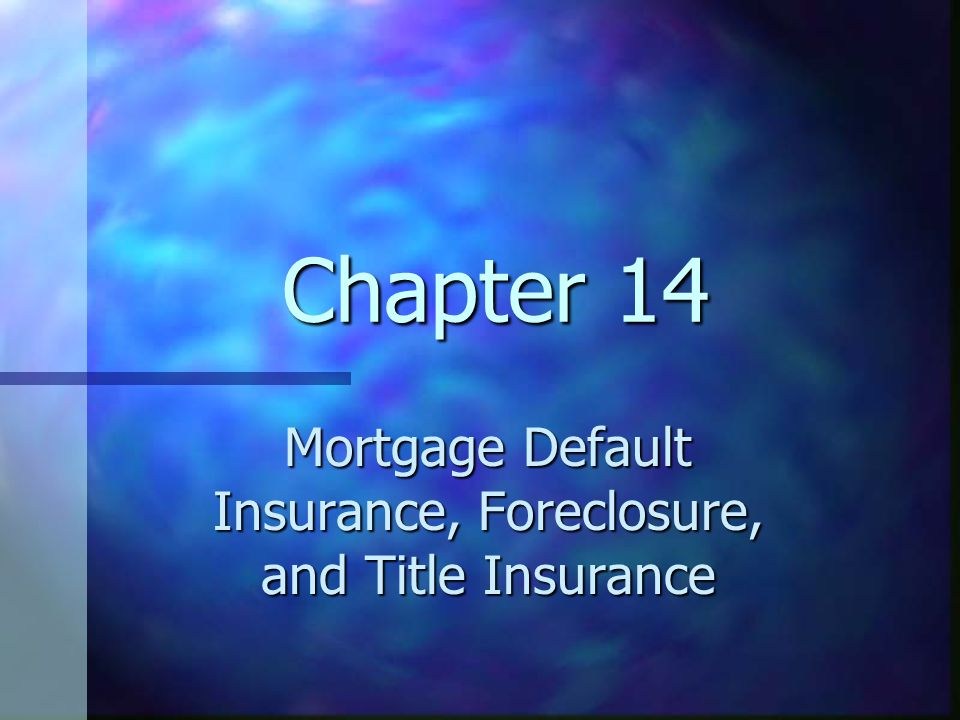 Chapter 14 Mortgage Default Insurance, Foreclosure, and Title Insurance
