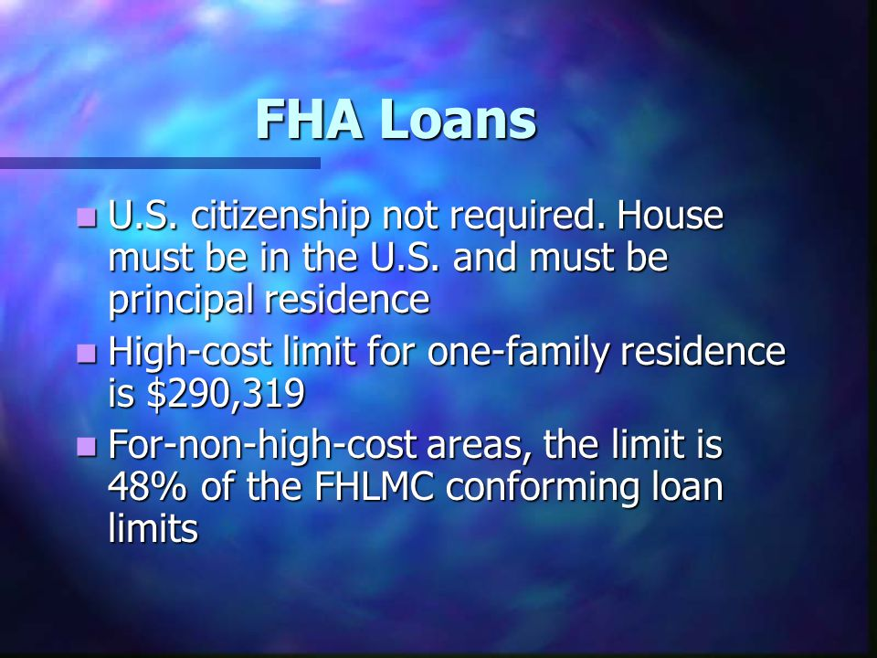 FHA Loans U.S. citizenship not required. House must be in the U.S.