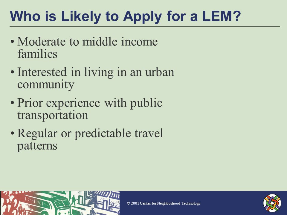 © 2001 Center for Neighborhood Technology Who is Likely to Apply for a LEM.