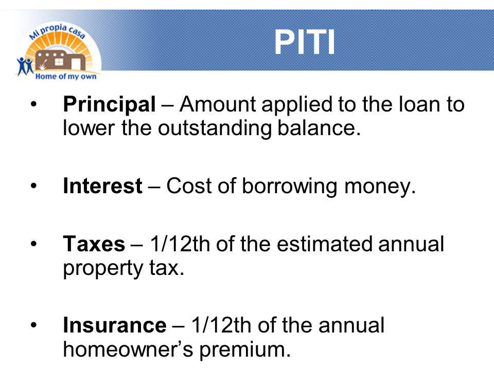 PITI Principal – Amount applied to the loan to lower the outstanding balance.