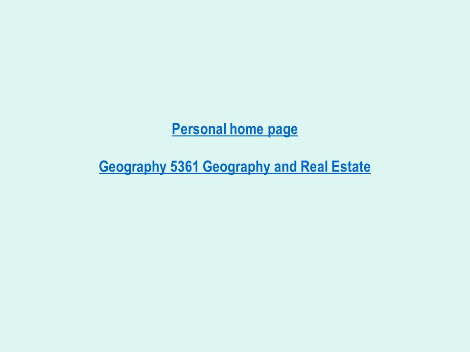Personal home page Geography 5361 Geography and Real Estate