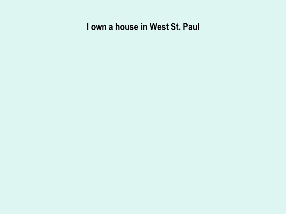I own a house in West St. Paul