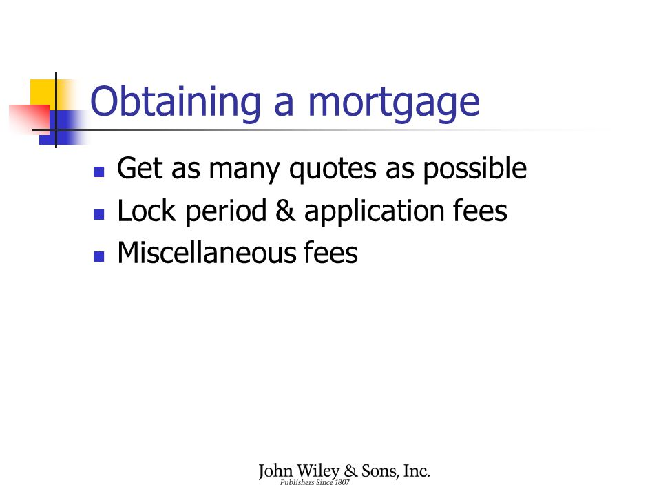 Obtaining a mortgage Get as many quotes as possible Lock period & application fees Miscellaneous fees