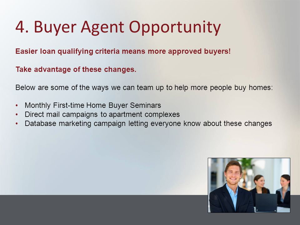 5.Listing Agent Opportunity Easier loan qualifying criteria means a larger pool of buyers.