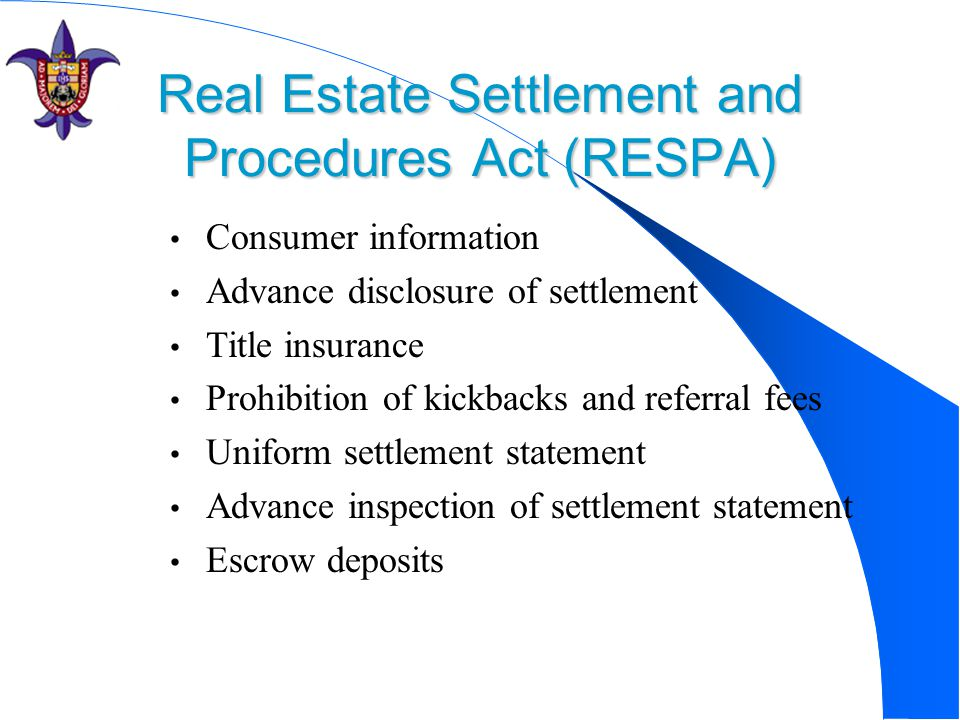 Real Estate Settlement and Procedures Act (RESPA) Consumer information Advance disclosure of settlement Title insurance Prohibition of kickbacks and r