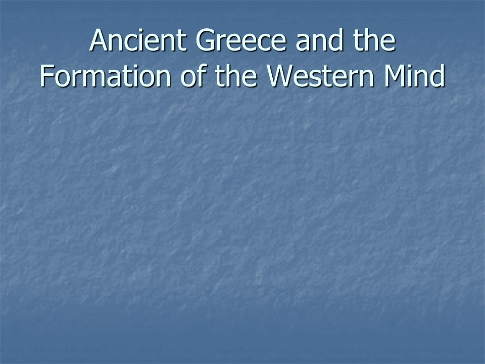 Ancient Greece and the Formation of the Western Mind