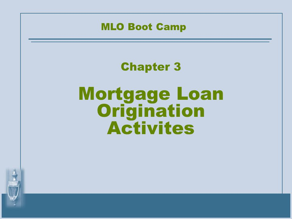 Chapter 3 Mortgage Loan Origination Activites MLO Boot Camp