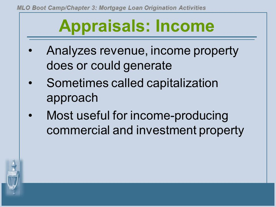 Appraisals: Income Analyzes revenue, income property does or could generate Sometimes called capitalization approach Most useful for income-producing