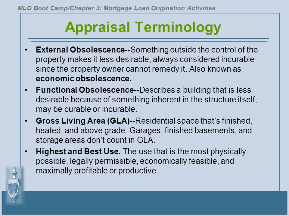 Appraisal Terminology External Obsolescence--Something outside the control of the property makes it less desirable; always considered incurable since