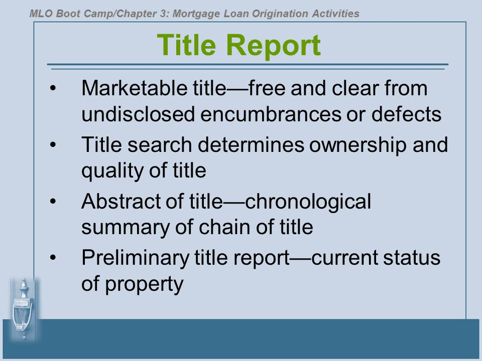 Title Report Marketable title—free and clear from undisclosed encumbrances or defects Title search determines ownership and quality of title Abstract