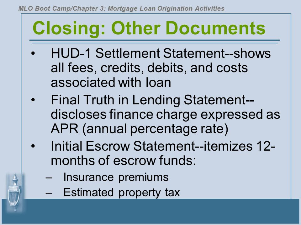 Closing: Other Documents HUD-1 Settlement Statement--shows all fees, credits, debits, and costs associated with loan Final Truth in Lending Statement-